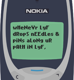 Text Message 13: Whenever life drops needles and pins in Nokia 3310