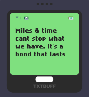 Text Message 16: Miles and time can't stop what we have in TxtBuff 1000