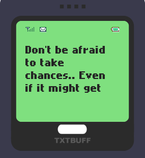 Text Message 49: Don't be afraid to take chances in TxtBuff 1000