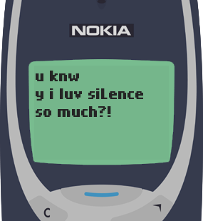 Text Message 55: Why I love silence in Nokia 3310