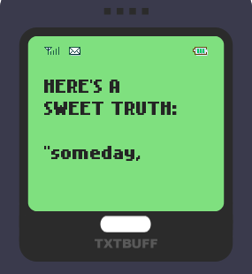 Text Message 81: Someone will walk into your life in TxtBuff 1000