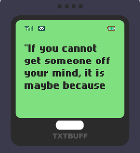 Text Message 87: If you cannot get someone off your mind in TxtBuff 1000